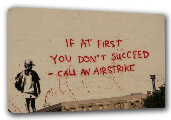 Banksy: If at First You Don't Succeed - Call an Airstrike. Graffiti Fine Art Canvas. Sizes: A3/A2/A1 (00345)